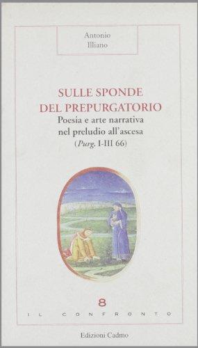 Sulle sponde del Prepurgatorio. Poesia e arte narrativa nel preludio all'ascesa (Purg. I-III ...