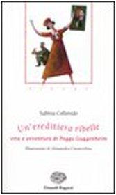 9788879264921: Un'ereditiera ribelle. Vita e avventure di Peggy Guggenheim. Sirene (Storie e rime)