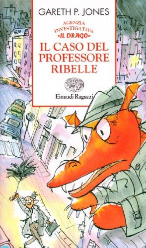 Il caso del professore ribelle. Agenzia investigativa «Il Drago» Jones, Gareth P.; Price, N. and Sammito, G. - Jones, Gareth P.; Price, N. and Sammito, G.