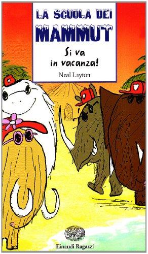 Si va in vacanza! La scuola dei mammut.: Layton,Neal.