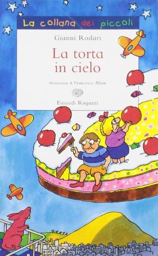 La torta in cielo. Ediz. illustrata (La collana dei piccoli) - Rodari, Gianni