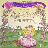 Principessa perfettamente perfetta. Principessa bocciolo di rosa. Libro pop-up (9788879279918) by Dawn Apperley