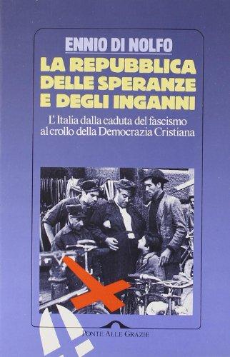 9788879283106: La Repubblica delle speranze e degli inganni. L'Italia dalla caduta del fascismo al crollo della Democrazia Cristiana