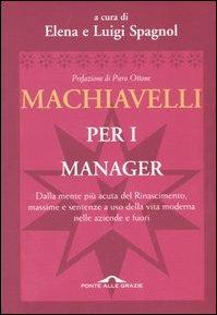 9788879284578: Machiavelli per i manager. Dalla mente più acuta del Rinascimento, massime e sentenze a uso della vita moderna nelle aziende e fuori
