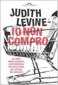 Io Non Compro: Un Anno Senze Acquisti (8879288245) by Judith Levine