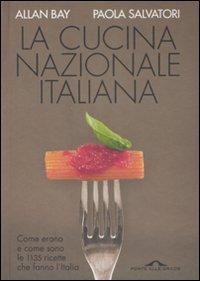 9788879289719: La cucina nazionale italiana. Come erano e come sono le 1135 ricette che fanno l'Italia