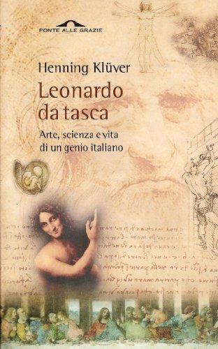 Leonardo da Vinci da tasca. Arte, scienza e vita di un genio italiano. - Henning,Klüver.