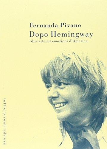 Dopo Hemingway. Libri, arte ed emozioni d'America: Fernanda Pivano