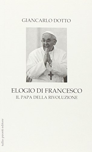 9788879376525: Elogio di Francesco. Il papa della rivoluzione