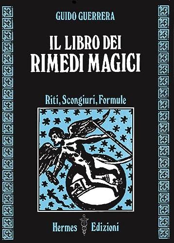 Il Libro dei Rimedi Magici. Riti, Scongiuri,: Guerrera Guidi,Guido.