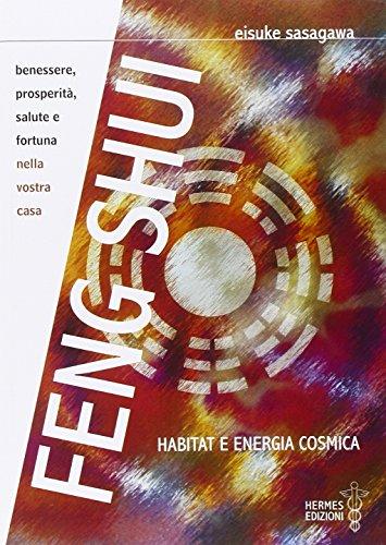 Feng Shui. Habitat e energia cosmica. La scienza del KI:le nuove energie cosmiche. Benessere, ...