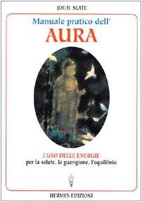 9788879381802: Manuale pratico dell'Aura. Gli illimitati poteri nascosti in ogni individuo (Medianit� e magia)