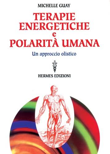 9788879381888: Terapie energetiche e polarità umana. Un approccio olistico (Manuali Hermes)