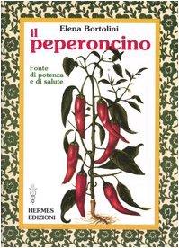 9788879382267: Il peperoncino. Fonte di potenza e di salute (Terapie naturali)