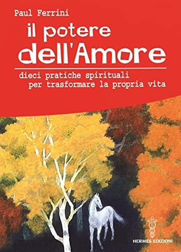 Il potere dell'amore. 10 pratiche spirituali per trasformare la propria vita (8879383019) by Paul Ferrini