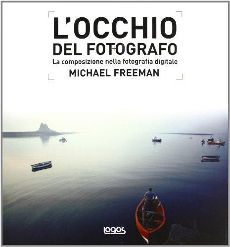 9788879407014: L'occhio del fotografo. La composizione nella fotografia digitale. Ediz. illustrata