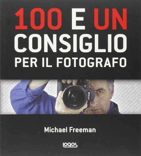 9788879408608: 100 e un consiglio per il fotografo. Ediz. illustrata