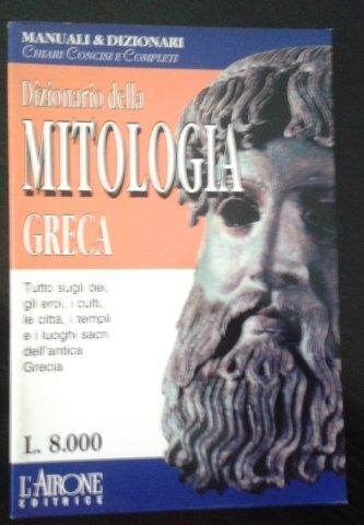 Dizionario della mitologia greca.Tutto sugli dei,gli eroi,i: Di Santo,Alberto.