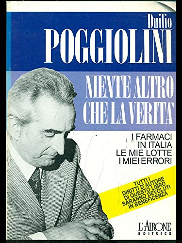 9788879441308: Niente altro che la verità: I farmaci in Italia, le mie lotte, i miei errori (Documenti e testimonianze) (Italian Edition)