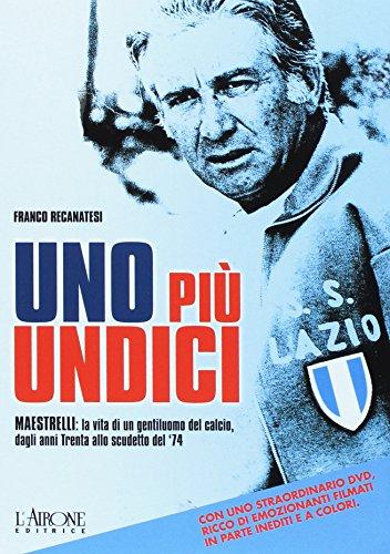 9788879448444: Uno più undici. Maestrelli: la vita di un gentiluomo del calcio, dagli anni Trenta allo scudetto del '74. Con DVD
