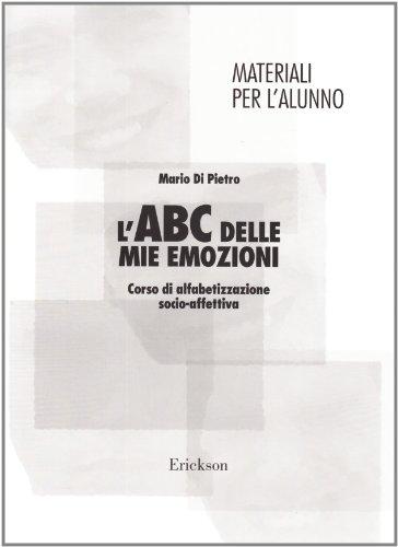 9788879466738: L'ABC delle mie emozioni. Corso di alfabetizzazione socio-affettiva. Manuale per l'alunno