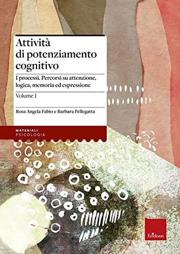 9788879467438: Attività di potenziamento cognitivo vol. 1 - I processi: percorsi su attenzione, logica, memoria ed espressione
