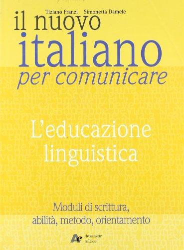 9788879523561: Il nuovo Italiano per comunicare. L'educazione linguistica. Per le Scuole superiori