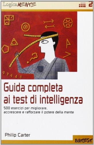 Guida completa ai test di intelligenza. 500 esercizi per migliorare, accrescere e rafforzare il potere della mente (8879593978) by [???]