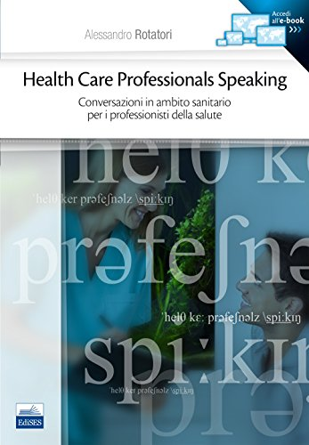 9788879598927: Health care professionals speaking. Conversazioni in ambito sanitario per i professionisti della salute