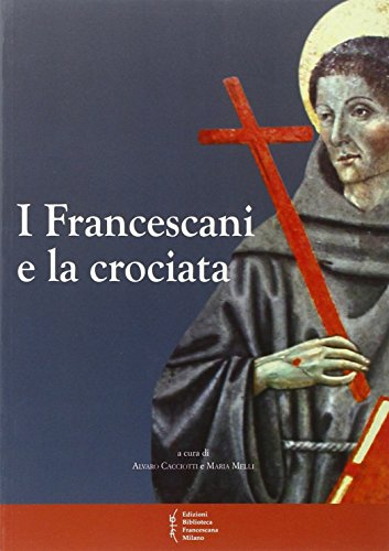 9788879622196: I francescani e la crociata. Atti del 11° Convegno storico (Greccio, 3-4 magio 2013) (Biblioteca di frate Francesco)