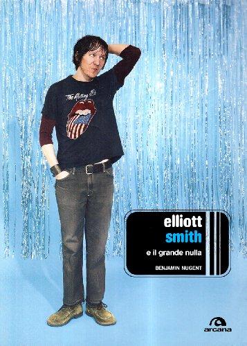 9788879663908: Elliott Smith e il grande nulla (Arcana musica)