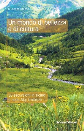 9788879671668: Un mondo di bellezza e di cultura. 50 escursioni in Ticino e nelle Alpi limitrofe