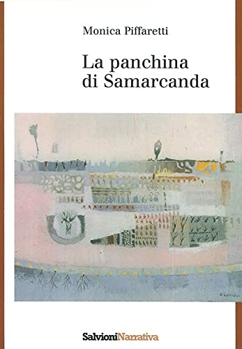 La panchina di Samarcanda.: Piffaretti, Monica