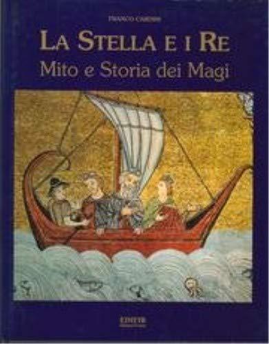La Stella E I Re Mito e Storia dei Magi: Franco Cardini