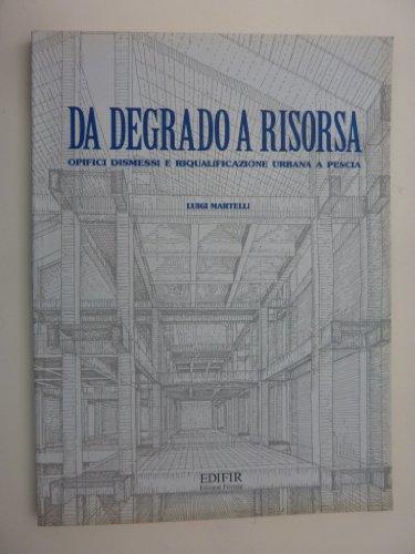 Da degrado a risorsa. Opifici dismessi e riqualificazione urbana a Pescia.: Martelli,Luigi.