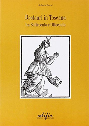 Restauri in Toscana: Tra Settecento E Ottocento: Roberta Roani
