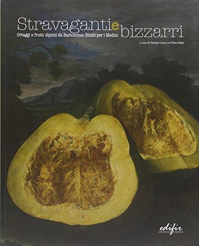 9788879703659: Stravaganti e bizzarri. Ortaggi e frutti dipinti da Bartolomeo Bimbi per i Medici. Catalogo della mostra (Poggio a Caiano, aprile-luglio 2008)