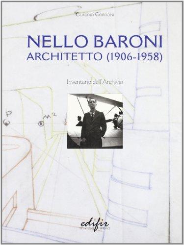 Nello Baroni Architetto 1906-1958. Inventario dell'Archivio.: Cordoni,Claudio.