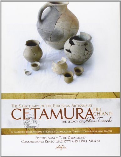 The sancuary of the etruscan artisans at Cetamura del Chianti. Ediz. italiana e inglese: Nancy T. ...
