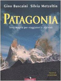 9788879723350: Patagonia. Terra magica per viaggiatori e alpinisti