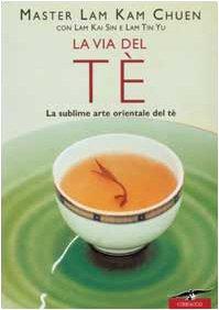9788879725415: La via del tè. La sublime arte orientale del tè