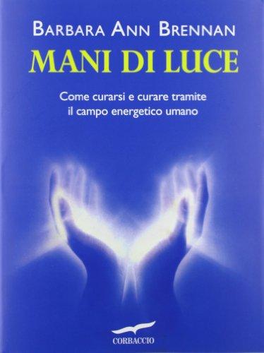 9788879725453: Mani di luce. Come curarsi e curare tramite il campo energico umano