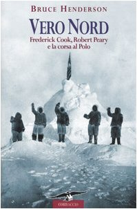 Vero Nord. Frederick Cook, Robert Peary e la corsa al Polo (8879726064) by [???]