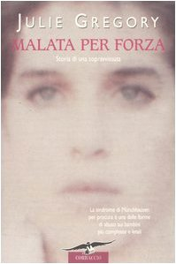 Malata per forza. Storia di una sopravvissuta (8879726390) by Julie Gregory