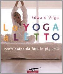 Lo yoga a letto. Venti asana da fare in pigiama