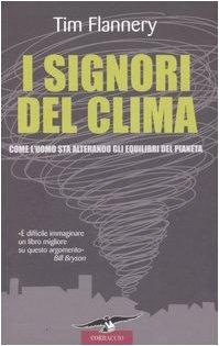 I signori del clima. Come l'uomo sta alterando gli equilibri del pianeta (9788879728195) by Tim Flannery