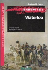 18 giugno 1815. Waterloo.: Roberts,Andrew.
