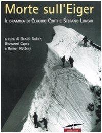9788879729130: Morte sull'Eiger. Il dramma di Claudio Corti e Stefano Longhi