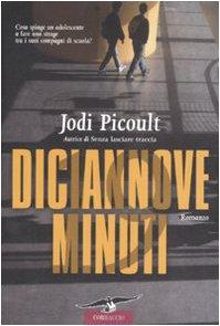 Diciannove minuti. Romanzo.: Picoult,Jodi.