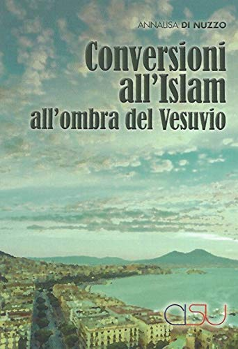 9788879757058: Conversioni all'Islam all'ombra del Vesuvio. Etnografie transculturali. Una ricerca di antropologia delle società complesse